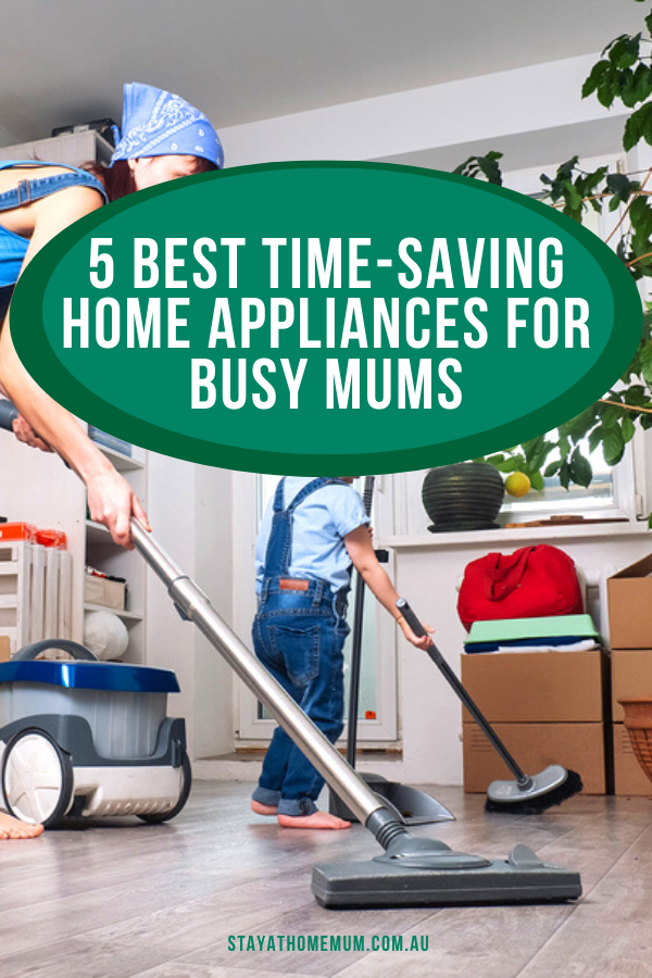 5 Best Time Saving Home Appliances For Busy Mums | Stay at Home Mum.com.au