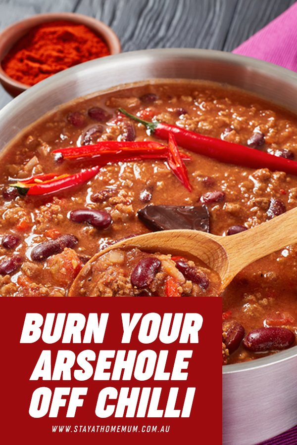 Burn Your Arseholoe Off Chilli   Stay At Home Mum