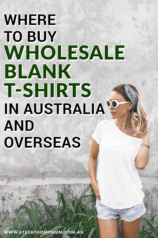 Where to Buy Wholesale Blank T Shirts in Australia and Overseas | Stay at Home Mum.com.au