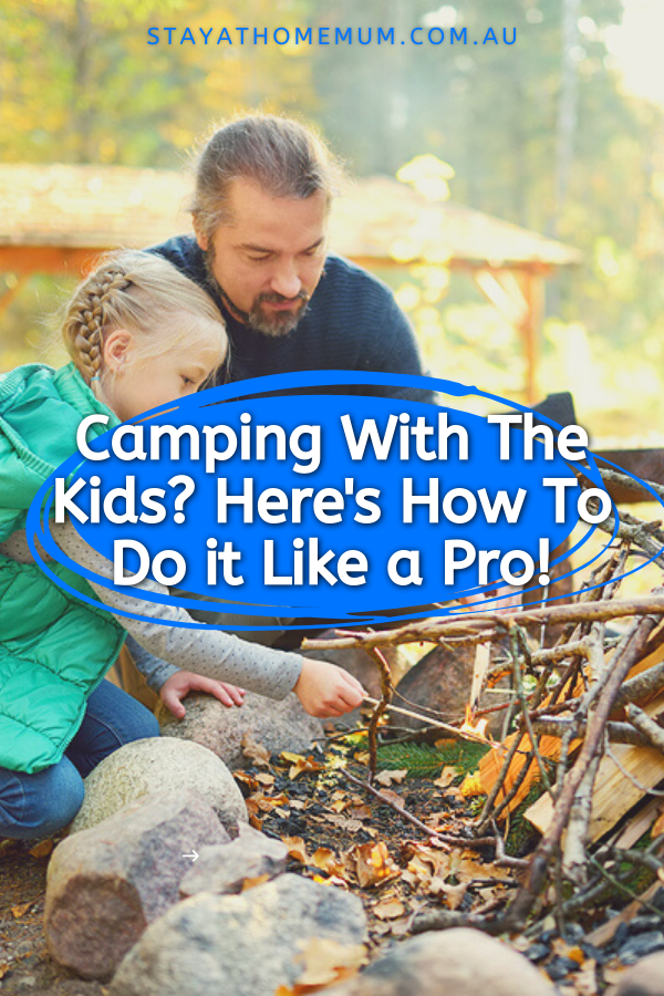 Camping with Kids? Here's How to do it Like a Pro! | Stay At Home Mum